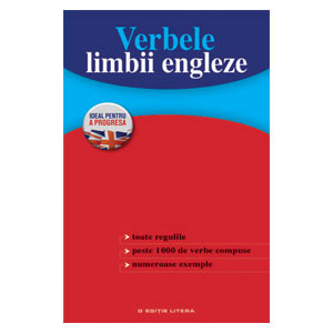 Verbele Limbii Engleze. Toate Regulile. Peste 1000 de Verbe Complexe. Numeroase Exemple
