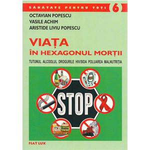 Viata în Hexagonul Morţii: Tutunul, Alcoolul, Drogurile, HIVSIDA, Poluarea, Malnutriţia