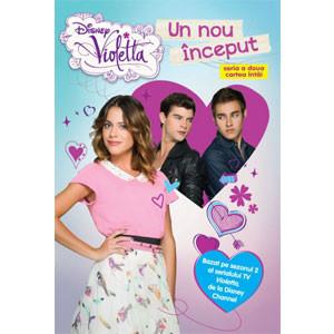 Violetta. Un Nou Început. Bazat pe Sezonul 2 al Serialului TV Violetta, de la Disney Channel
