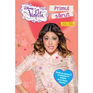 Violetta. Primul Sărut. Bazat pe Sezonul 2 al Serialului TV Violetta, de la Disney Channel