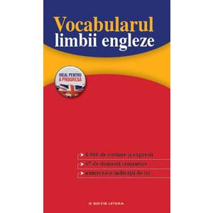 Vocabularul Limbii Engleze. 8000 Cuvinte şi Expresii. 67 Domenii Semantice. Numeroase Indicaţii de Uz