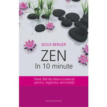 Zen in 10 Minute. Peste 300 de Sfaturi și Exerciții pentru Regăsirea Seninătății