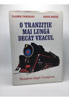 O Tranziţie mai Lungă Decât Veacul. România după Ceauşescu