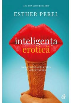 Inteligenţa erotică. Reconcilierea vieţii erotice cu viaţa de familie
