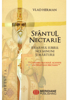 Sfântul Nectarie - Ierarhul Iubirii. Noi minuni și mărturii