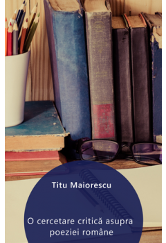 O cercetare critică asupra poeziei române [Carte Electronică]