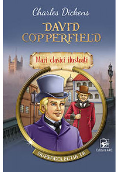 David Copperfield. Mari Clasici Ilustrați