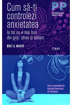 Cum sa-ti controlezi anxietatea. La tot ce e mai bun din griji, stres si temeri.