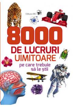 8000 de Lucruri Uimitoare pe care Trebuie să le Știi (9-18 ani)