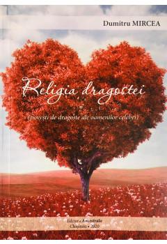Religia Dragostei. Povești de dragoste ale oamenilor celebri