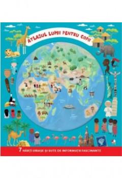 Atlasul LUMII PENTRU COPII. 7 harti uriase si sute de informatii fascinante.
