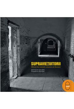 Supravieţuitorii. Mărturii din Temniţele Comuniste ale României [Carte Electronică]
