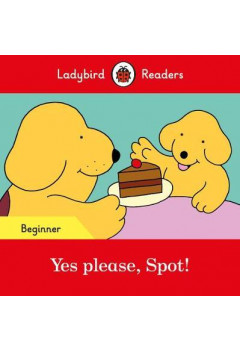Yes please, Spot! - Ladybird Readers Beginner Level