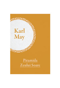 Colecția Karl May Vol. 02. De pe tron la eșafod. Vol. 2. Piramida Zeului Soare [eBook]