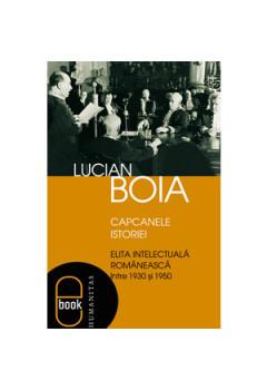 Capcanele Istoriei.  Elita Intelectuala Româneasca între 1930 și 1950 [Carte Electronică]