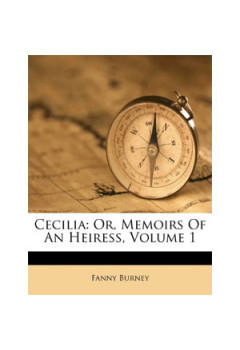 Cecilia, Or Memoirs of an Heiress Volume 1 [eBook]