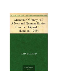 Memoirs of Fanny Hill a New and Genuine Edition From the Original Text (London, 1749) [eBook]