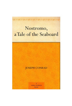 Nostromo, a Tale of the Seaboard - the Original Classic Edition [eBook]