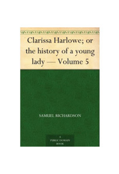 Clarissa Harlowe; or the history of a young lady - Volume 5 [eBook]