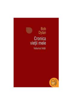 Cronica Vieții Mele. Volumul întâi [Carte Electronică]
