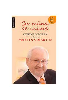 Cu Mâna pe Inimă. Corina Negrea în Dialog cu Martin S. Martin [eBook]