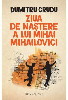 Ziua de Nastere a lui Mihai Mihailovici