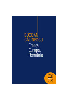 Franţa, Europa, România. Eseu Despre Economie, Politică şi Libertate [Carte Electronică]