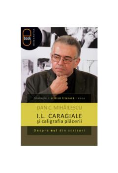 I.L. Caragiale şi Caligrafia Plăcerii. Despre Eul din Scrisori [Carte Electronică]