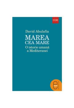 Marea cea Mare. O istorie umană a Mediteranei [Carte Electronică]