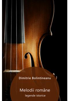 Melodii române (legende istorice) [Carte Electronică]