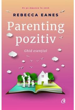 Parenting pozitiv. Ghid esențial