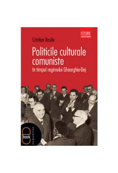 Politicile Culturale Comuniste în Timpul Regimului Gheorghiu-Dej [Carte Electronică]