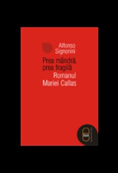 Prea Mândră, Prea Fragilă. Romanul Mariei Callas [Carte Electronică]
