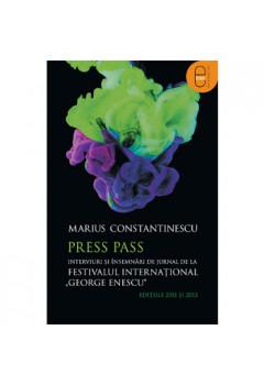"""Press Pass Interviuri și însemnări de jurnal de la Festivalul Internațional """"George Enescu"""" (edițiile 2011 și 2013) [Carte Electronică]"""
