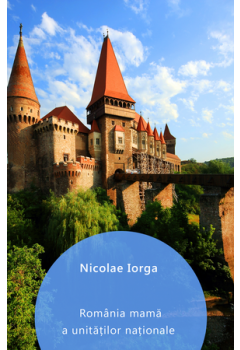 România mamă a unității naționale [eBook]