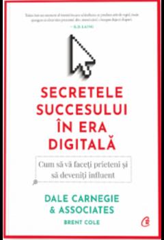 Secretele Succesului în Era Digitală. Cum să vă faceți Prieteni și să Deveniți Influent