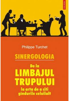 Sinergologia. De la Limbajul Trupului la Arta de a Citi Gândurile Celuilalt