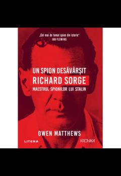 Un Spion Desăvârşit - Richard Sorge - Maestrul spionajului lui Stalin