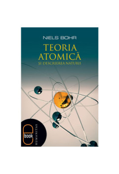 Teoria Atomică şi Descrierea Naturii. Patru Eseuri şi un Studiu Introductiv [eBook]
