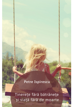 Tinerețe fără bătrânețe și viață fără de moarte [eBook]