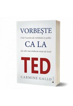 Vorbeste ca la TED. Cele 9 secrete ale vorbitului in public ale celor mai stralucite minti ale lumii