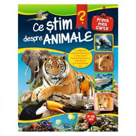 Ce Știm despre Animale. Prima Mea Carte (7-12 ani)
