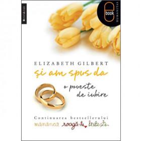 Şi Am Spus Da. O Poveste de Iubire. Continuarea Bestsellerului Mănâncă, Roagă-te, Iubeşte [Carte Electronică]