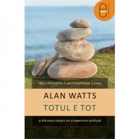 Totul e tot şi alte eseuri despre zen şi experienţa spirituală [eBook]