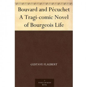 Bouvard and Pécuchet A Tragi-comic Novel of Bourgeois Life [eBook]