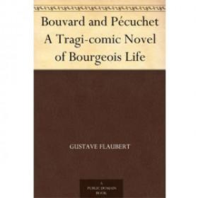 Bouvard and Pécuchet A Tragi-comic Novel of Bourgeois Life [eBook]