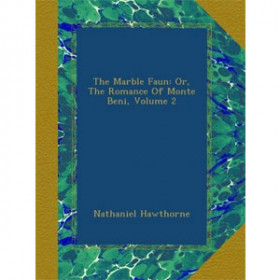 The Marble Faun. Volume 2. The Romance of Monte Beni [eBook]