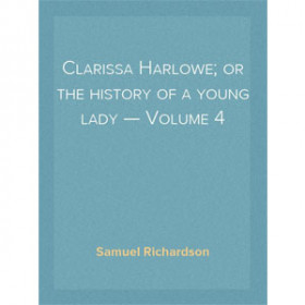 Clarissa Harlowe; or the history of a young lady - Volume 4 [eBook]