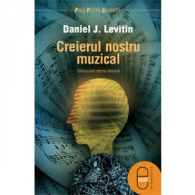 Creierul nostru muzical. Ştiinţa unei eterne obsesii [Carte Electronică]