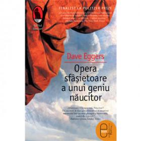 Opera sfâşietoare a unui geniu năucitor [Carte Electronică]